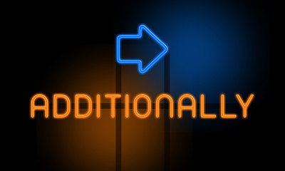 Additionally - orange glowing text with an arrow on dark background