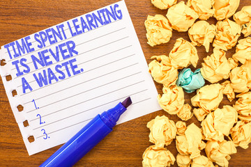 Conceptual hand writing showing Time Spent Learning Is Never A Waste.. Business photo text Education has no end Keep the wisdom.