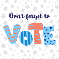 Dont forget to vote lettering illustration. Hand drawn flat text. Vector illustration. Election