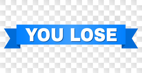 YOU LOSE text on a ribbon. Designed with white title and blue stripe. Vector banner with YOU LOSE tag on a transparent background.