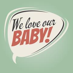 we love our baby retro speech balloon