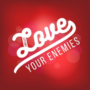 biblical scripture verse from luke, love your enemies.for use as poster, printing on t shirt or flyer