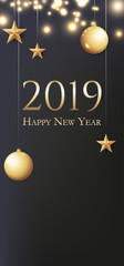 Card with greeting - 2019 Happy New Year. Illustration with gold Christmas balls, light, stars and place for text. Flyer, poster, invitation or banner for New Year's 2019 Eve Party celebration.