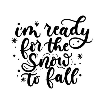 I am ready for the snow to fall inspirational winter quote with snowflakes and flourishes. Motivational winter lettering isolated on white background