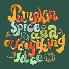 Pumpkin spice and everything nice quote art.