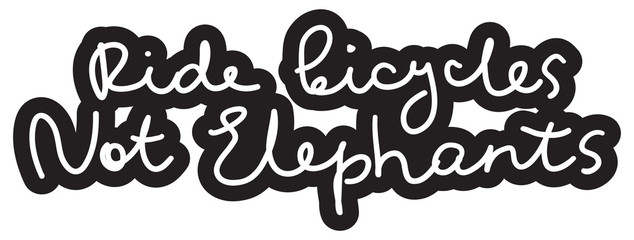 Ride bicycles not elephants. white text, calligraphy, lettering, doodle by hand on Black. Eco, ecology banner poster. Vector