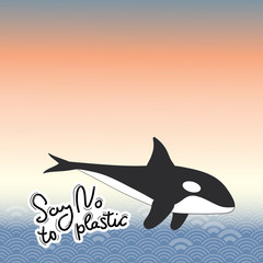 Say no to plastic. Killer whale, grampus orca, dolphin, sea, ocean. Black text, calligraphy, lettering, doodle by hand. Pollution problem concept Eco, ecology banner poster. Abstract sea ocean. Vector