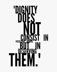 Inspirational quote for education motivational quote for print,decoration,sticker,t-shirts and  room decorations. dignity does not consist in possessing honors but in deserving them.