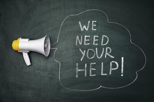 "Phrase ""We need your help"" and loudspeaker on chalkboard"