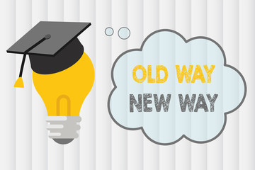 Text sign showing Old Way New Way. Conceptual photo The different way to fulfill the desired purposes.