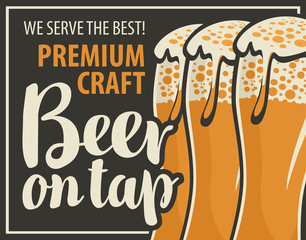 Vector label or banner for premium craft beer, with three overflowing glasses of frothy beer in retro style on black background. Inscription Beer on tap, We served the best