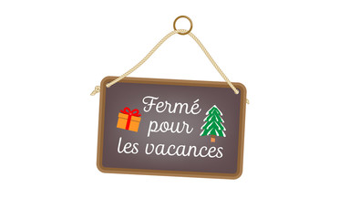 Fermé pour les vacances - hanging sign with text in French and Christmas images