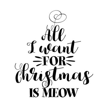 All I want for Christmas is Meow (voice) - Phrase for Christmas. Hand drawn lettering for Xmas greetings cards, invitations. Good for t-shirt, mug, scrap booking, gift, printing press. Holiday quotes.