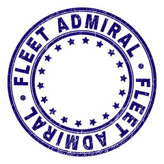 FLEET ADMIRAL stamp seal watermark with distress texture. Designed with circles and stars. Blue vector rubber print of FLEET ADMIRAL text with unclean texture.