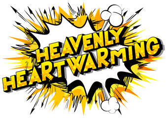 Heavenly Heartwarming - Vector illustrated comic book style phrase.