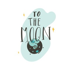 Hand drawn vector abstract graphic creative handwritten calligraphy phase To the Moon with cartoon illustrations isolated on white background