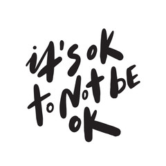 Its ok to not be ok. Motivation saying. Hand lettering made in vector.