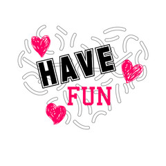 Have fun. Slogan vector illustration. Design print for t-shirt, greeting cards, Valentine day, wedding, posters, prints, t shirts, clothes, bags, pillows, home decorations.Vector illustration