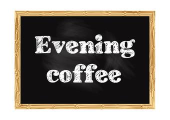 Evening coffee blackboard notice Vector illustration for design
