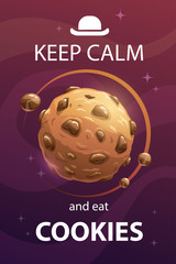 Keep calm and eat cookies. Funny motivation creative poster with sweet planet.