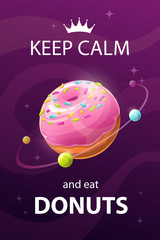 Keep calm and eat donuts. Funny motivation creative poster with sweet planet.