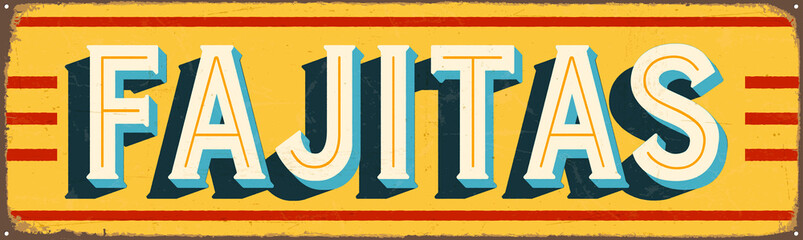 Vintage Style Vector Metal Sign - FAJITAS - Grunge effects can be easily removed for a brand new, clean design