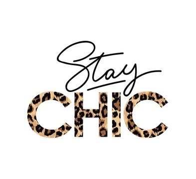 Stay Chic fashion print with lettering. Vector illustration for t-shirts, posters, prints etc