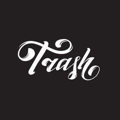 Trash. Vector handwritten lettering isolated. Template for card, poster, banner, print for t-shirt, label, logotype.