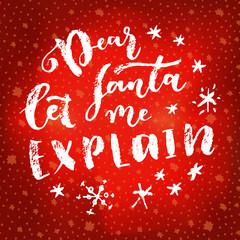 Dear Santa Let Me Explain. Christmas calligraphic greeting card