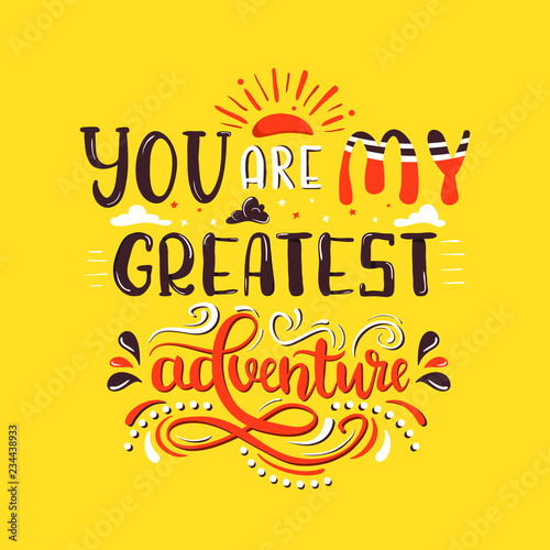 You Are My Greatest Adventure Romantic Quote Design Cool Hand