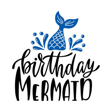 Birthday mermaid. Inspirational quote for baby girl. Modern calligraphy phrase with hand drawn mermaid's tail