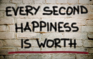 Every second happiness is worth
