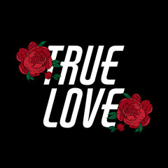 True love. Vector  lettering with hand drawn   flowers. Template for card, poster, banner, print for t-shirt, pin, badge, patch.