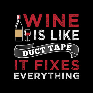 Wine is like duct tape it fixes everything