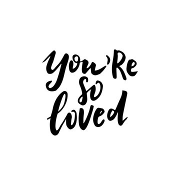 Hand written lettering quote about love and relationship. Hand drawn lettering words you are so loved .Valentine day lettering black on white