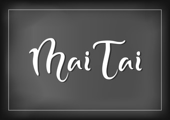 Modern calligraphy lettering of Mai Tai in white on chalkboard background with white frame for bar menu, cocktail menu, advertisement, cafe, restaurant, packaging, flyer, sticker
