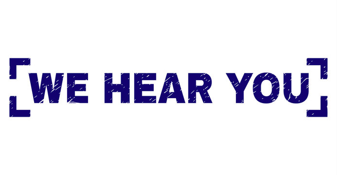 WE HEAR YOU label seal print with grunge texture. Text label is placed between corners. Blue vector rubber print of WE HEAR YOU with unclean texture.