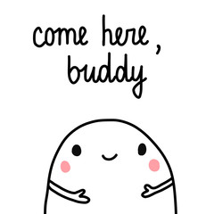 Come here buddy marshmallowcute illustration hand drawn minimalism for prints posters t shirts and cards postcards banners