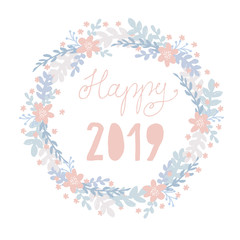 Lovely Happy 2019 Vector Card. Light Pink Handwritten Text in a Floral Delicate Wreath. White Background. Pink, Blue and Light Gray Pastel Colors. Cute Simple Infantile Design.