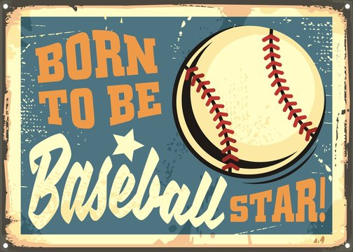Born to be baseball star motivational message on old metal background. Retro sign with baseball ball and creative typography.