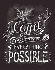 Coffee banner with quote on the chalk board. Coffee makes everything possible .