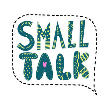 Small talk text. Vector lettering in a speech bubble.