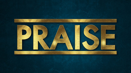 The word PRAISE concept written in gold texture on wooden background.