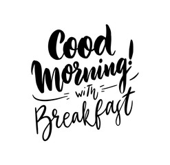 Good Morning with breakfast hand drawn vector lettering.