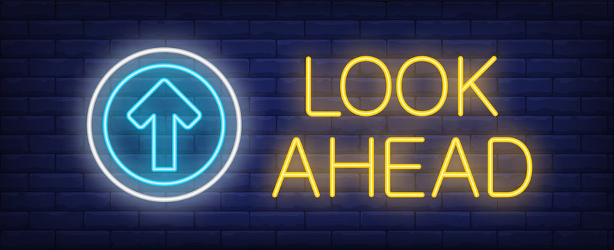 Look ahead neon text with arrow in circle. Warning design. Night bright neon sign, colorful billboard, light banner. Vector illustration in neon style.