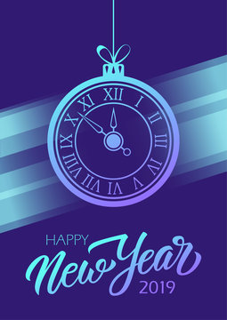 Happy New Year 2019 celebrate poster with hand drawn lettering and new year clock for new year holiday greetings and invitations. Vector illustration.
