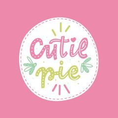Hand drawn lettering cutie pie sticker for print, card, poster, t-shirt, bag, mug, decor.