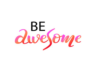 Be awesome lettering. Vector illustration