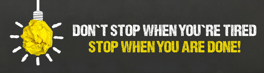 Don´t stop when you are tired...!