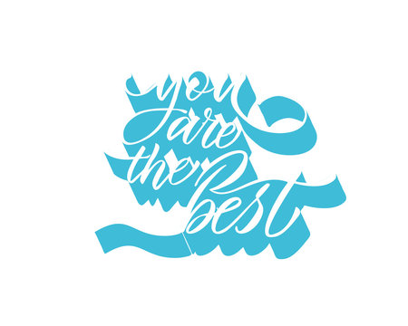 You are the best text vector. Lettering for invitation, greeting card, prints and posters. Hand drawn inscription